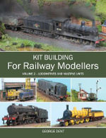 Kit Building for Railway Modellers: Volume 2 : Volume 2 - Locomotives and Multiple Units - George Dent