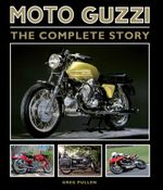Moto Guzzi : The Complete Story - Greg Pullen
