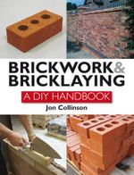Brickwork and Bricklaying : A DIY Guide - Jon Collinson