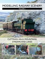 Modelling Railway Scenery : Volume 1 - Cuttings, Hills, Mountains, Streams and Lakes - Anthony Reeves