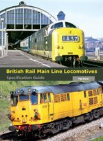 British Rail Main Line Locomotives Specification Guide - Pip Dunn