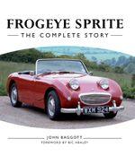Frogeye Sprite : The Complete Story - John Baggott