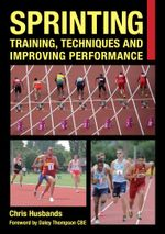 Sprinting : Training, Techniques and Improving Performance - Chris Husbands