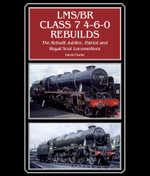 LMS/BR Class 7 4-6-0 Rebuilds : The Rebuilt Jubilee, Patriot and Royal Scot Locomotives - David Clarke
