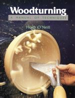 Woodturning : A Manual of Techniques - Hugh O'Neill