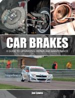 Car Brakes : A Guide to Upgrading, Repair and Maintenance - Jon Lawes
