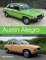 Austin Allegro : An Enthusiast's Guide - Ben Wanklyn