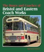 Buses and Coaches of Bristol and Eastern Coach Works - Nigel RB Furness