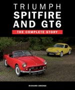 Triumph Spitfire and GT6 : The Complete Story - Richard Dredge