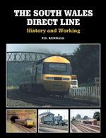 South Wales Direct Line : History and Working - P D Rendall