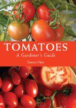 Tomatoes : A Gardener's Guide - Simon Hart