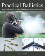 Practical Ballistics : An Introductory Guide for Rifle and Shotgun Shooters - Lewis Potter