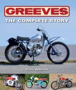 Greeves : The Complete Story: The Complete Story - Colin Sparrow