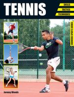 Tennis : Skills - Tactics - Techniques - Jeremy Woods