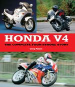 Honda V4 : The Complete Four-Stroke Story - Greg Pullen