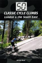 50 Classic Cycle Climbs : London & South East - Adrian Bond