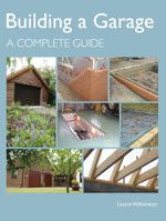 Building a Garage : A Complete Guide - Laurie Williamson