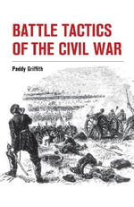 Battle Tactics of the Civil War - Paddy Griffith