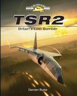 TSR2 : Britain's Lost Bomber - Damien Burke