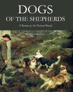 Dogs of the Shepherds : A Review of the Pastoral Breeds - David Hancock