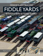 Designing and Building Fiddle Yards : A Complete Guide for Railway Modellers - Richard Bardsley