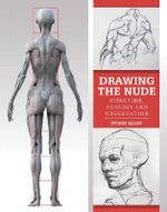 Drawing the Nude : Structure, Anatomy and Observation - Stuart Elliot