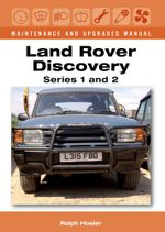 Land Rover Discovery Maintenance and Upgrades Manual, Series 1 and 2 - Ralph Hosier