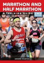 Marathon and Half Marathon : A Training Guide - Second Edition - Graeme Hilditch