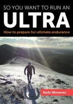 So you want to run an Ultra : How to prepare for ultimate endurance - Andy Mouncey