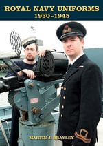 Royal Navy Uniforms 1930-1945 - Martin J. Brayley