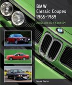 BMW Classic Coupes, 1965 - 1989 : 2000C and CS, E9 and E24 - James Taylor