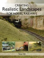 Creating Realistic Landscapes for Model Railways - Tony Hill