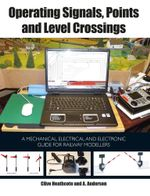 Operating Signals, Points and Level Crossings : A Mechanical, Electrical and Electronic Guide for Railway Modellers - Clive Heathcote