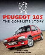 Peugeot 205 : The Complete Story - Adam Sloman