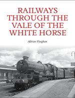 Railways Through the Vale of the White Horse - Adrian Vaughan