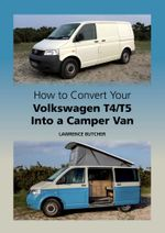 How to Convert your Volkswagen T4/T5 into a Camper Van - Lawrence Butcher