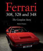 Ferrari 308, 328 and 348 : The Complete Story - Robert Foskett