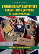 British Military Respirators and Anti-Gas Equipment of the Two World Wars : Europa Militaria - Brian Baker