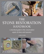 The Stone Restoration Handbook : A Practical Guide to the Conservation Repair of Stone and Masonry - Chris Daniels