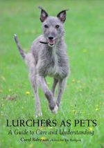 Lurchers as Pets : A Guide to Care and Understanding - Carol Baby