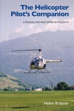Helicopter Pilot's Companion : A Manual for Helicopter Enthusiasts - Helen Krasner