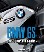 BMW GS : The Complete Story - Phil West
