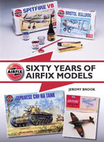 Sixty Years of Airfix Models - Jeremy Brook