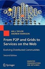 From P2P to Web Services and Grids : Evolving Distributed Communities :  Evolving Distributed Communities - Ian J. Taylor