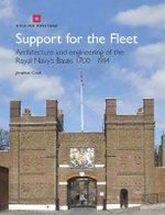 Support for the Fleet : Architecture and Engineering of the Royal Navy's Bases 1700-1914 - Jonathan Coad