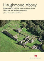 Haughmond Abbey : Excavation of a 12th-Century Cloister in its Historical and Landscape Context - Jeffrey J West