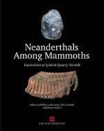 Neanderthals Among Mammoths : Excavations at Lynford Quarry, Norfolk - Clive Gamble