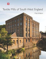 Textile Mills of South West England : Historic Buildings and Landscapes of the South West Textile Industries - Mike Williams