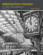 Paddington Station : Its History and Architecture - Steven Brindle