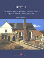 Bowhill : The archaeological study of a building under repair in Exeter, Devon, 1977-95 - Stuart R Blaylock